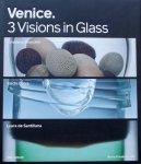 Friedman, Barry. / Koplos, Janet. e.a. - Venice. 3 Visions in Glass / Cristiano Bianchin, Yoichi Ohira, Laura de Santillana