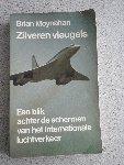Moynahan, Brain - Zilveren vleugels. Een blik achter de schermen van het internationale luchtverkeer.