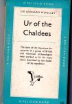 Woolley, Sir Leonard - Ur of the Chaldees. The story of the important discoveries of a group of British and American archaeologists who worked at Ur for many years, descibed by the leader of the expedition