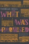 Tobias Hill - What Was Promised
