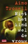 A. Trosell ; Aino Trosell - Niet het kind wel de vrouw
