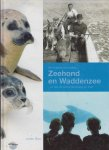 Johan Bos, - Zeehond en Waddenzee  - Van Knuppelen tot Knuffelen ... en over de Zeehondenopvang op Texel