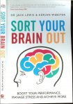 Lewis,Dr. Jack and Adrian Webster  Cover design by Mackerel - Sort Your Brain Out  ..  Boost Your Performance, Manage Stress and Achieve More