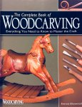Ellenwood, Everett. - The Complete Book of Woodcarving. Everything You Need to Know to Master the Craft.