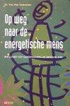 Orshoven, dr. Yvo van - Op weg naar de energetische mens; van lijden tot oorspronkelijk gezond zijn