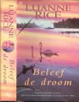 Rice, Luanne .. Vertaling : Karin Zegers Bijl - Beleef de droom .. Verbonden door liefde en verdriet, gaan zij op zoek naar de waarheid achter en tragedie uit het verleden