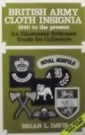 Davis, Brian L. - British Army Cloth Insignia. 1940 to the present. An Illustrated Reference Guide for Collectors.