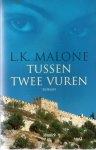 Malone, L. K. - TUSSEN TWEE VUREN