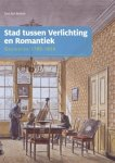Ast-Boiten, Lies - Groninger historische reeks Stad tussen verlichting en romantiek / Groningen 1780-1850