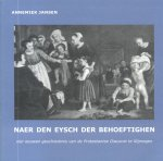 Jansen, Annemiek - Naer den eysch der behoeftighen (Vier eeuwen geschiedenis van de Protestantse Diaconie te Nijmegen)