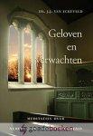 Eckeveld, Ds. J.J. van - Geloven en verwachten *nieuw* nu van € 23,50 voor --- Meditaties over de Nederlandse Geloofsbelijdenis