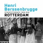 Frits Gierstberg,Paul van de Laar - Henri Berssenbrugge Stadsfotografie 1906-1916 Rotterdam