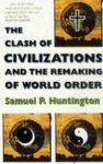 Samuel P. Huntington - The clash of civilizations and the remaking of world order