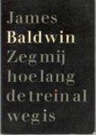 Baldwin, James - Zeg my hoelang de trein al weg is