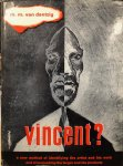 DANTZIG, M.M. van - Vincent? A new method of identifying the artist and his work and of unmasking the forger and his products