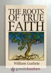 Guthrie, William - The Roots of True Faith --- Great Christian Classics, no 12
