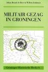 Boer, Johan Brand de & Jonkman, Willem - Militair gezag in Groningen. Groninger Historische Reeks 6.