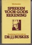 Ramaker, Wim - Spreken voor Gods Rekening - Bloemlezing uit het werk van ds. J.J. Buskes