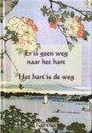 Dam, Freek - Er is geen weg naar het hart, het hart is de weg; inspirerende korte teksten en verhalen voor uitzicht op een mooiere wereld