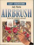 Martin, Judy .. Vertaald door Bert Stroo - Airbrush  .. Met meer dan 30 praktische toepassingen. uit Gaade's schilderschool