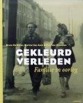 Bruce de Wever. / Martine van Asch. / Rudi van Doorslaer. - Gekleurd verleden. Familie in oorlog.