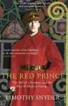 Snyder, Timothy - The Red Prince - The Fall of a Dynasty and the Rise of Modern Europe