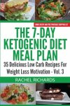 Rachel Richards - The 7 Day Ketogenic Diet Meal Plan 35 Delicious Low Carb Recipes For Weight Loss Motivation Volume 3
