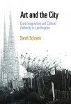Sarah Schrank - Art and the City: Civic Imagination and Cultural Authority in Los Angeles