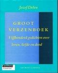 Deleu, Jozef. - Groot verzenboek / druk 1 / vijfhonderd gedichten over leven, liefde en dood een thematische bloemlezing uit de Noord- en Zuidnederlandse poezie van de twintigste eeuw