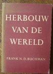 BUCHMAN, FRANK N.D., - Herbouw van de wereld.