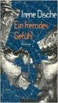 Irene Dische - Ein fremdes Gefühl oder Veränderungen über einen Deutschen. Roman