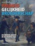Kuipers, Jan J.B. - Vrijheid, Gelijkheid en Broederschap / De Nederlanden in de Franse Tijd