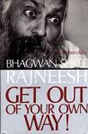 Bhagwan Shree Rajneesh (Osho) - Get out of your own way! A darshan diary