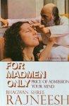 Bhagwan Shree Rajneesh (Osho) - For madmen only; price of admission your mind / a Darshan diary