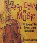 Leslie Gourse - Deep Down in Music. The Art of the great Jazz Bassists