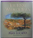 Lucado Max, ill. Criss Keith - The Final Week of Jesus Highlights from And the Angels Were Silent