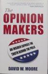 Moore, David W. - The Opinion Makers / An Insider Exposes the Truth Behind the Polls