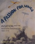 R. Wohl - A Passion for Wings Aviation and the Western Imagination 1908 - 1918