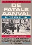 Brinkhuis, Alfons E. - De fatale aanval. 22 februari 1944. De waarheid over de mysterieuze Amerikaanse bombardementen op Nijmegen, Arnhem, Enschede en Deventer