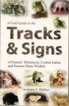Shekhar, Kolipaka S. - A Field Guide to the TRACKS & SIGNS of Eastern Himalayan, Central Indian and Eastern Ghats Wildlife