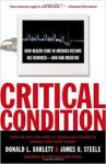 Barlett, Donald L., Steele, James B. - Critical Condition / How Health Care in America Became Big Business--and Bad Medicine