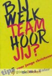 Kater, Dr. M.J. - Bij welk team hoor jij? *nieuw* --- Tips voor jonge christenen
