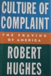 Hughes, Robert. - Culture of Complaint / The Fraying of America
