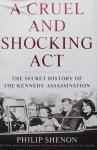 Shenon, Philip - A Cruel and Shocking Act / The Secret History of the Kennedy Assassination