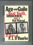O'Rourke, P.J. - Age and Guile, Beat Youth, Innocence and a bad haircut. 25 years of P.J. O'Rourke.