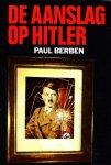 Berben, Paul - De aanslag op Hitler
