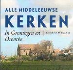 Peter Karstkarel, - Alle Middeleeuwse kerken in Groningen en Drenthe