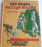 BREUER, Judith - Von wegen Heilige Nacht! / Das Weihnachtsfest in der politischen Propaganda. Begleitbuch zur Ausstellung 'Weihnachten in dunklen Zeiten'