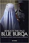 Danes, Kay - Beneath the Pale Blue Burqa / One Woman's Journey Through Taliban Strongholds