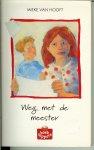 Hooft, Mieke van .. Omslagillustraties Anka Kresse , en Illustraties van Alex de Wolf - Weg met de meester